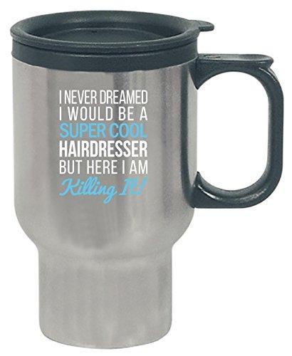 I Never Dreamed I Would Be A Super Cool Hairdresser Gift - Travel Mug