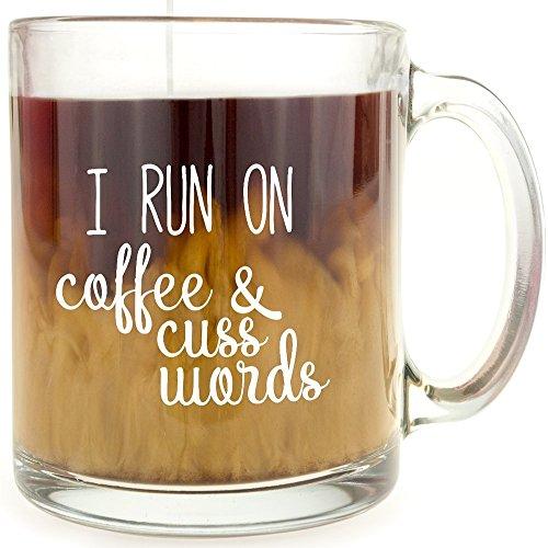 I Run On Coffee and Cuss Words Glass Coffee Mug Funny Novelty Clear Glass Tea Cup 13 OZ Inspirational Christmas Birthday Holiday Gifts