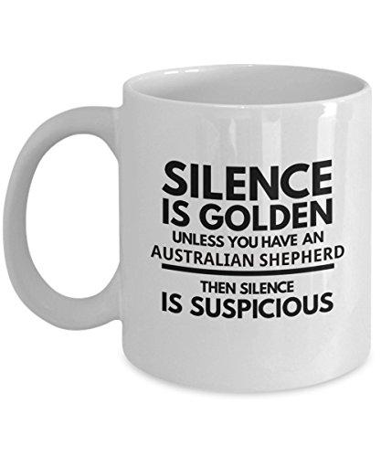 Australian Shepherd Mug - Silence Is Golden Unless You Have An Australian Shepherd - Funny Coffee Cup Gift Idea or Accessory For I Love My Australian Shepherd Dog Owners