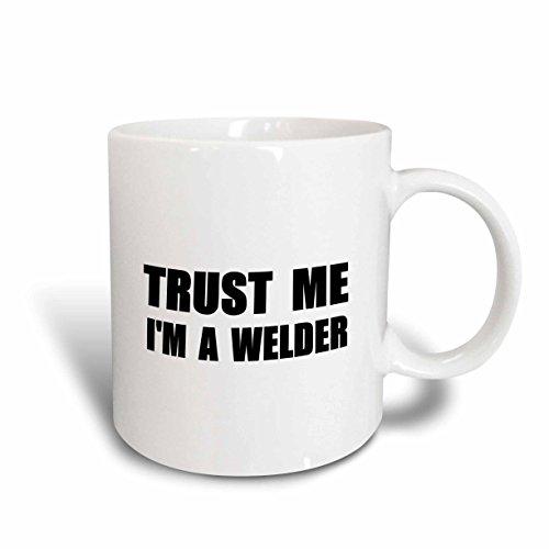 3dRose mug_195658_1 Trust Me Im a Welder Fun Welding Work Humor Funny Weld Job Gift Ceramic Mug 11-Ounce