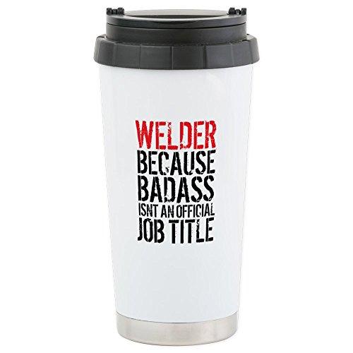CafePress - Welder Badass Job Title - Stainless Steel Travel Mug Insulated 16 oz Coffee Tumbler