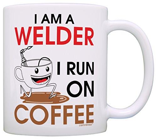 Coffee Lovers Gift I am a Welder I Run on Coffee Dad Gift Grandpa Gift Coffee Mug Tea Cup White