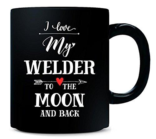 I Love My Welder To The Moon And Back Cool Gift - Mug