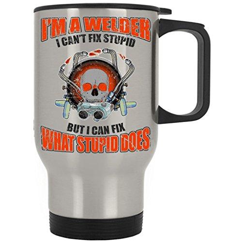 IM A Welder I CanT Fix Stupid But I Can Fix Funny Definition Travel Mug