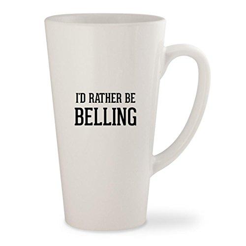 Id Rather Be BELLING - White 17oz Ceramic Latte Mug Cup