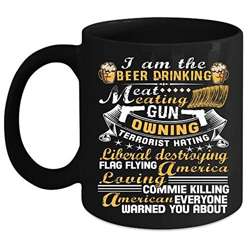I Am The Beer Drinking Eat Meating Coffee Mug America Loving Coffee Cup Coffee Mug Black