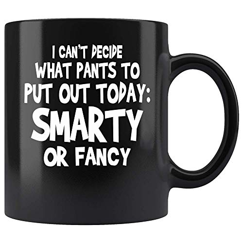 Coffee Mug Funny Smarty Or Fancy Coffee Mug I Cant Decide Sarcastic Humor Ceramic Black 11 OZ