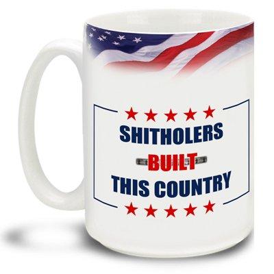 Shitholers Built This Country - 15 oz Large Ceramic Coffee Mug VIVID FULL-COLOR