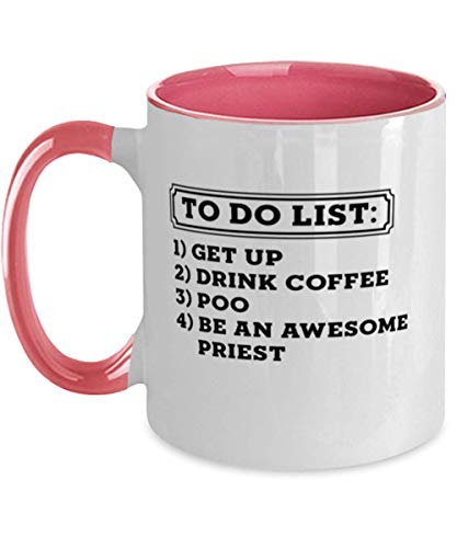 Priest Unique Two Tone Pink Coffee Mug 11oz Gifts Ideas for Birthday or Christmas To do list 1 Get Up 2 Drink Coffee 3 Poo 4 Be a Awesome Priest