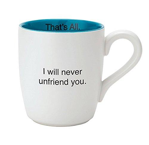 4PK COFFEE MUG Thats All - Mug - I will never unfriend you