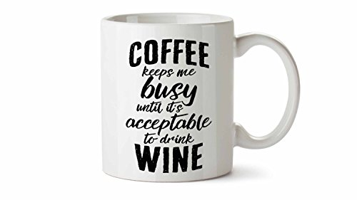 Coffee Keeps My Busy Until Its Acceptable to Drink Wine Mug