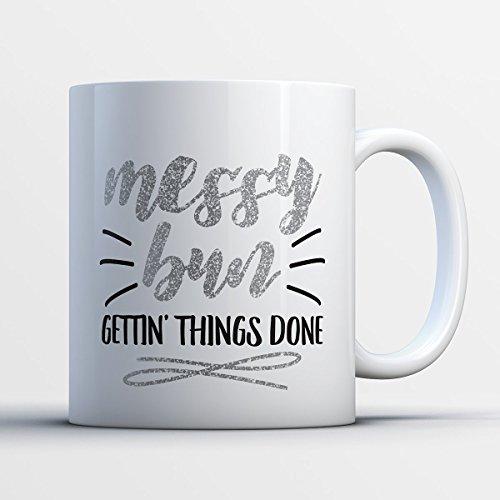 Messy Bun Coffee Mug – Messy Bun Getting Things Done - Funny 11 oz White Ceramic Tea Cup - Humorous and Cute Girlfriend Gifts with Messy Bun Sayings