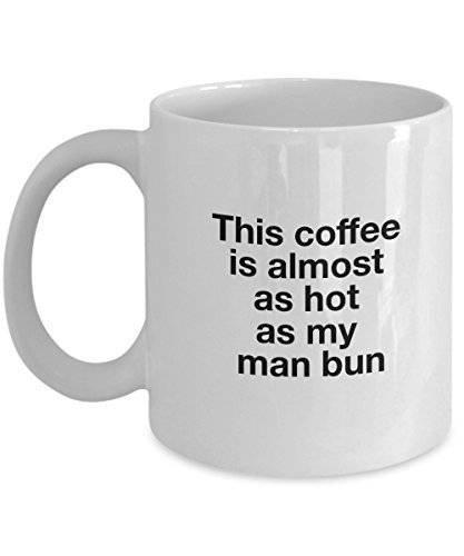 This Coffee is Almost as Hot as My Man Bun Coffee Mug Novelty Ceramic Cup 11 oz Boyfriend Mug Husband gifts boyfriend gift