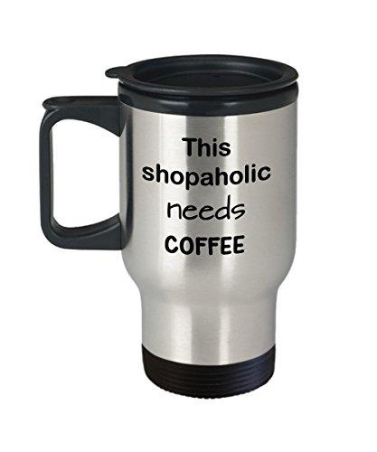 Shopaholic Travel Mug Gift This Shopaholic Needs Coffee 15 oz Stainless Steel Coffee Mug with Lid Novelty Mug Gift  Stainless Coffee Cup for Shopaholics Insulated Coffee Stays Hot