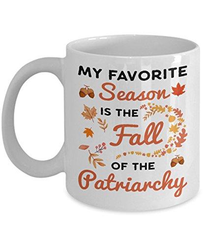 My Favorite Season Is The Fall Of The Patriarchy Mug - Funny Fall Gift - Funny Autumn Mug - 11 Or 15 Oz