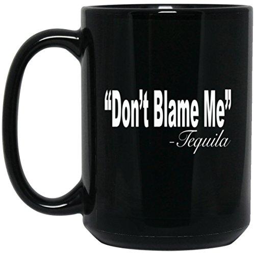 Funny Drinking Mug- Dont Blame Me Tequila Large Black Mug