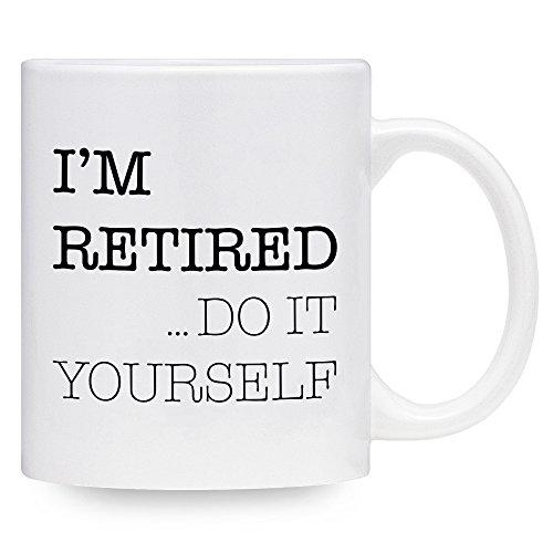 Funny Coffee Mug - Im Retired Do It Yourself - Retirement Gift 11 oz