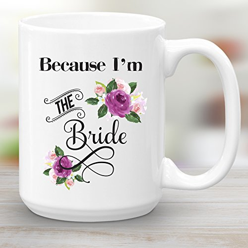 Because Im The Bride Coffee Mug 15oz