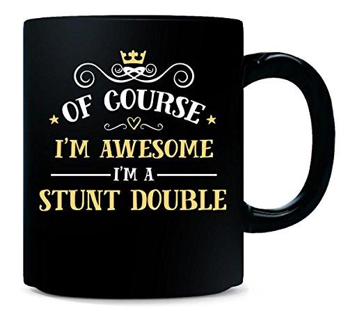 Of Course Im Awesome Im A Stunt Double - Mug