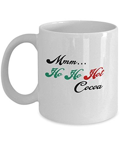 Mmm Ho Ho Hot Cocoa - Hot - Cocoa - Hot Cocoa - Family - Friends - Souvenir - Gift - Present - Mug - Men - Women - Holiday - Christmas - Merry - Coffee - Ceramic - Best - Boys - Girls - Ideal - Sur