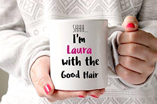 SAYOMEN - Personalised coffee mug I am Laura with the good hair beyonce mug good hair gift for mum best friends gifts coffee mug coffee gift MUG 11oz