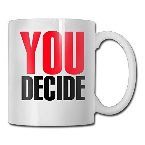 YOU DECIDE PHRASE White Mug Personalized Mug Design Ceramic CoffeeTeaMilk Mug