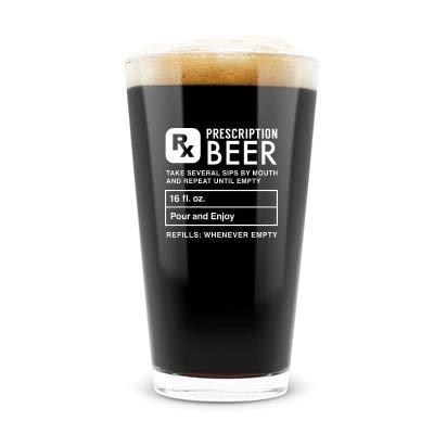 Prescription 16 oz Pint Beer Glass Funny Gift Idea Gift for Him Gift for Her Gift for Brother