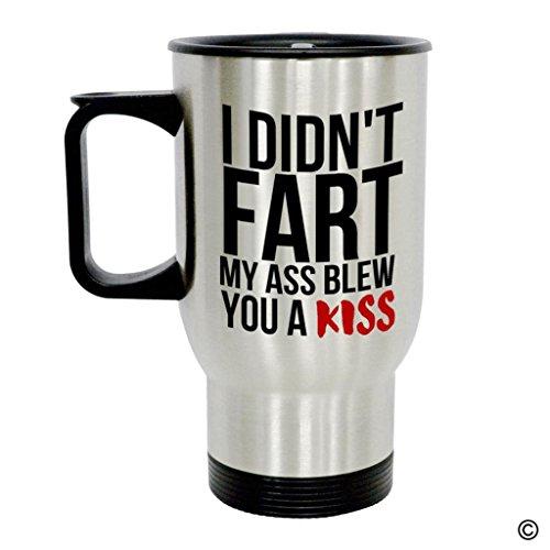 MsMr Custom Travel Mug - Personalized Funny Coffee Mug - I Didnt Fart My Ass Blew You a Kiss 14 Ounce Coffee Mug Stainless Steel Travel Mug