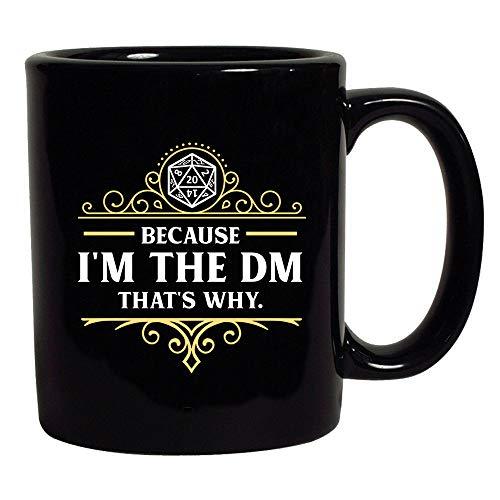 Because Im The DM Thats Why RPG Game Master Funny Parody Black Coffee Mug Black 11 oz