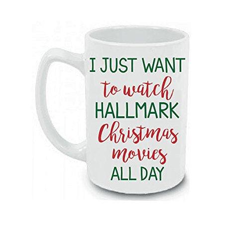 Christmas Mug I Just Want To Watch Hallmark Christmas Movies All Day Coffee Mug Cup 15 oz