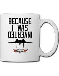Because I Was Inverted Top Gun Custom CoffeeTea Mug